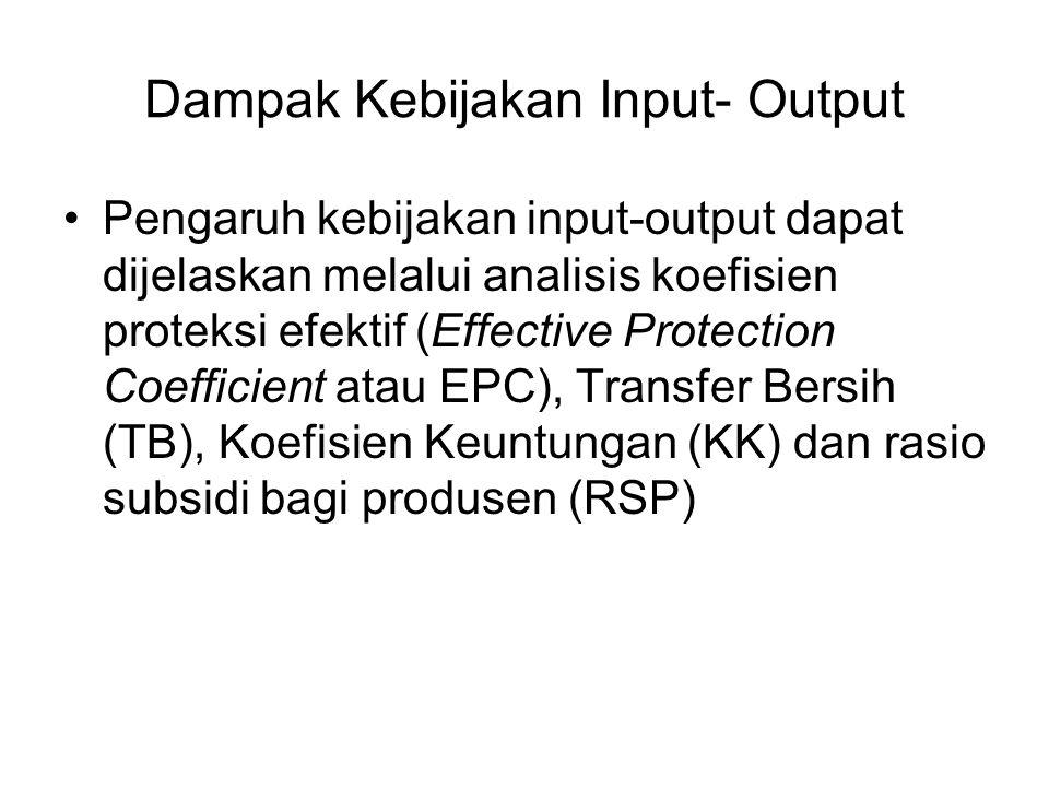 Dampak Kebijakan Input- Output Pengaruh kebijakan input-output dapat dijelaskan melalui analisis koefisien proteksi efektif (Effective Protection Coef