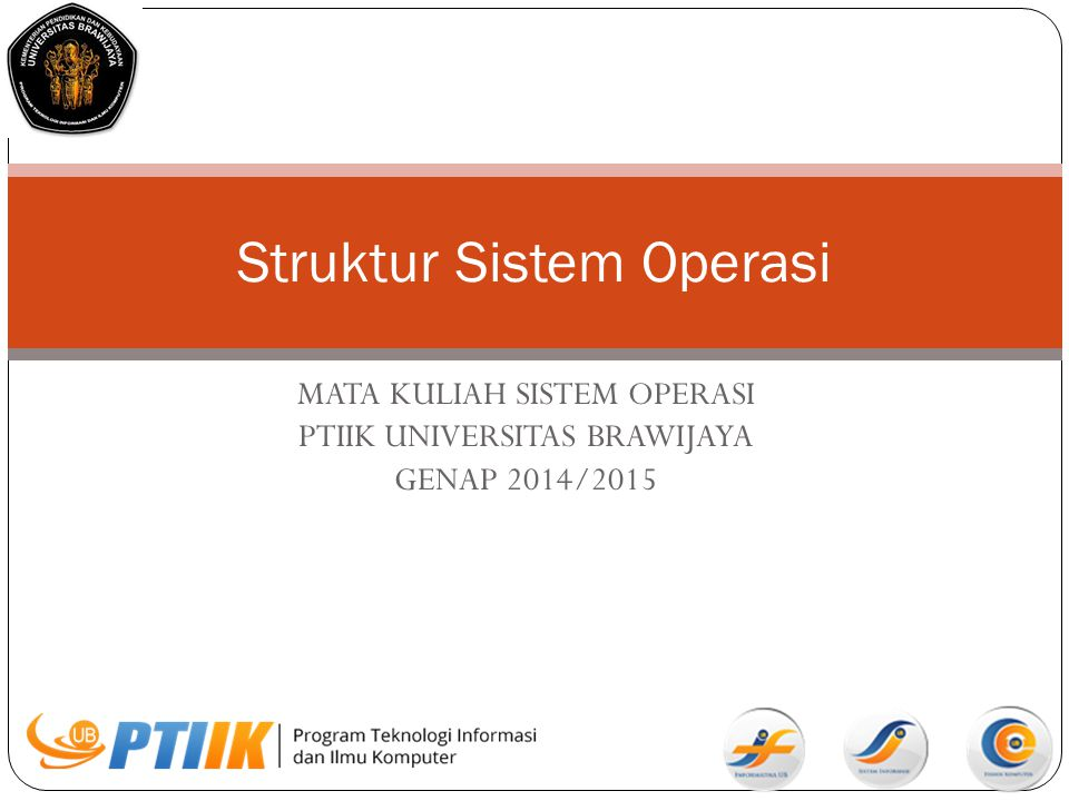 Struktur Sistem Operasi Struktur sistem operasi: - Simple Structure (MS-DOS, UNIX) - Layered Approach (THE, Venus) - Microkernel (Minix) - Modules (Solaris) - Hybrid (Apple Mac OS X, iOS, Android)