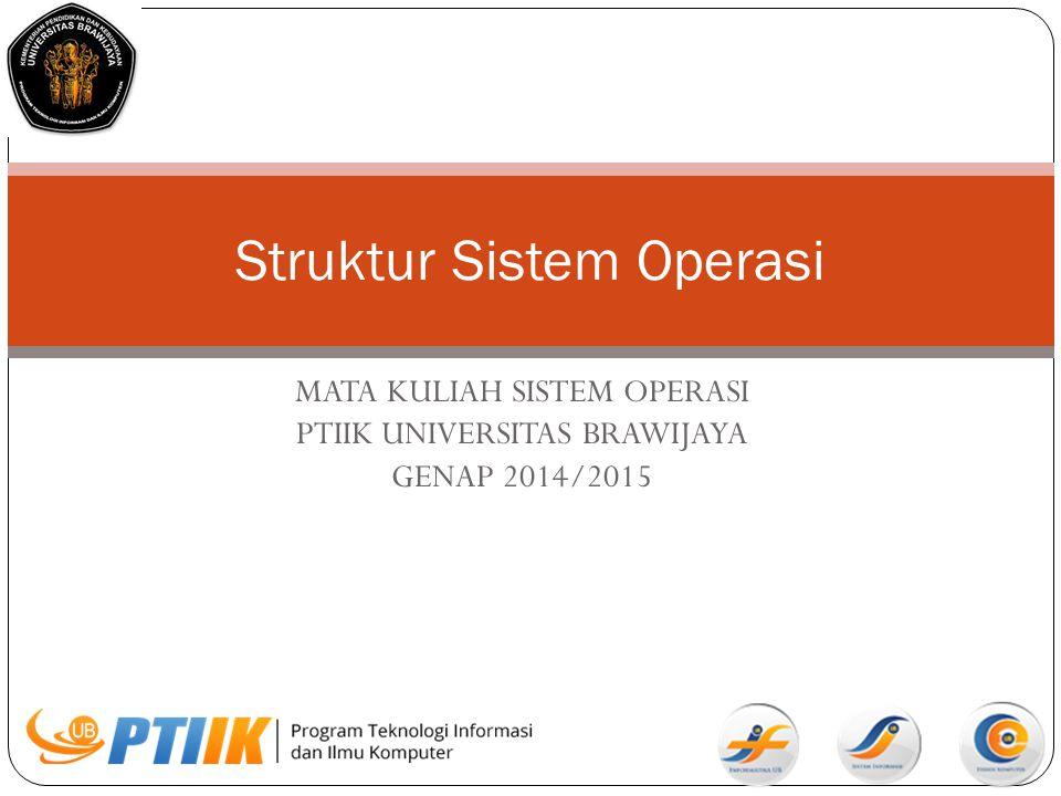 MATA KULIAH SISTEM OPERASI PTIIK UNIVERSITAS BRAWIJAYA GENAP 2014/2015 Struktur Sistem Operasi
