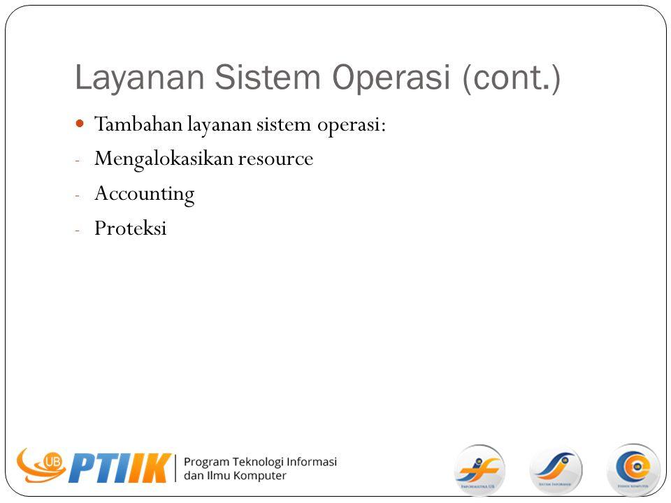 Layanan Sistem Operasi (cont.) Tambahan layanan sistem operasi: - Mengalokasikan resource - Accounting - Proteksi