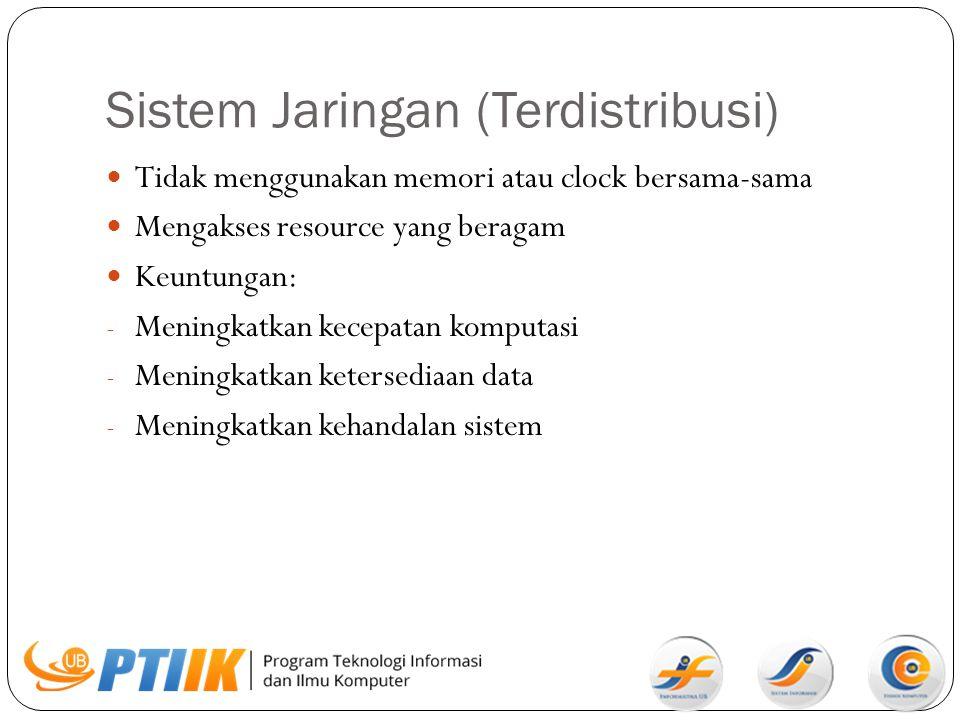 Sistem Jaringan (Terdistribusi) Tidak menggunakan memori atau clock bersama-sama Mengakses resource yang beragam Keuntungan: - Meningkatkan kecepatan