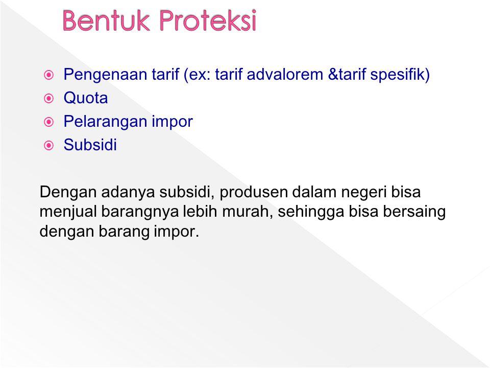  Pengenaan tarif (ex: tarif advalorem &tarif spesifik)  Quota  Pelarangan impor  Subsidi Dengan adanya subsidi, produsen dalam negeri bisa menjual