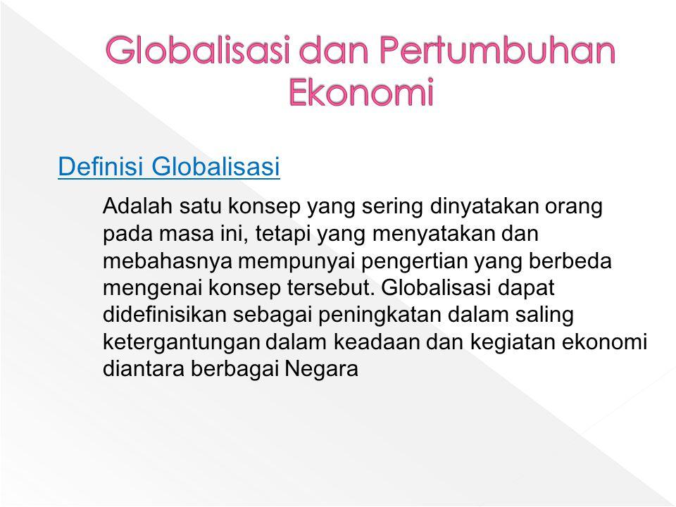 Definisi Globalisasi Adalah satu konsep yang sering dinyatakan orang pada masa ini, tetapi yang menyatakan dan mebahasnya mempunyai pengertian yang be