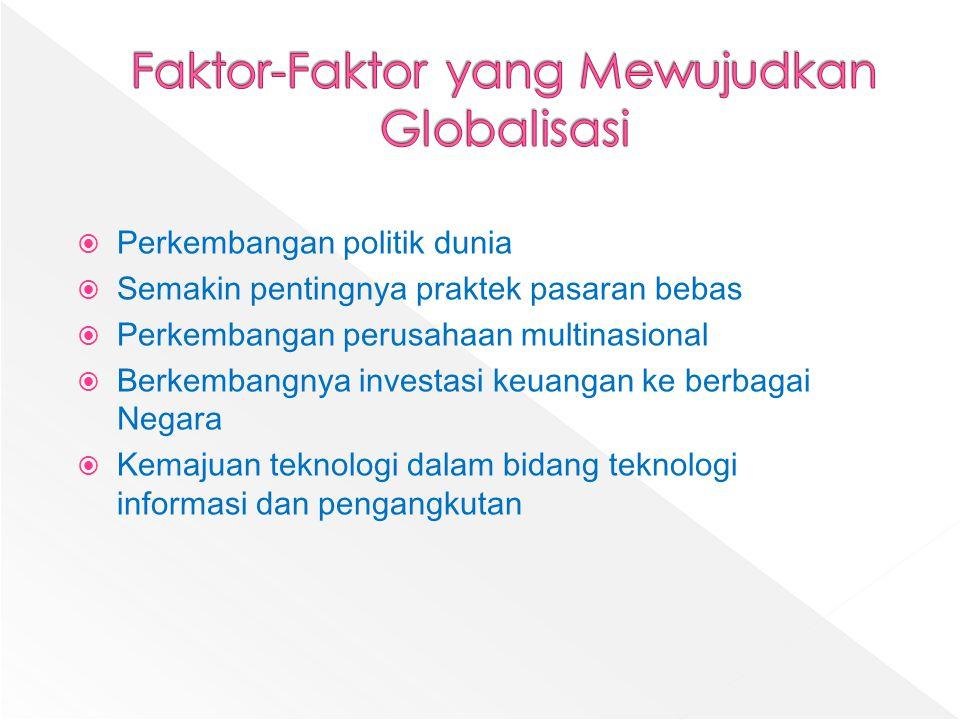  Perkembangan politik dunia  Semakin pentingnya praktek pasaran bebas  Perkembangan perusahaan multinasional  Berkembangnya investasi keuangan ke
