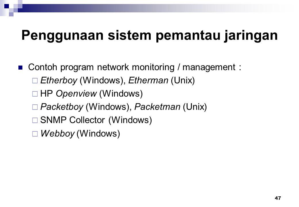 47 Penggunaan sistem pemantau jaringan Contoh program network monitoring / management :  Etherboy (Windows), Etherman (Unix)  HP Openview (Windows)
