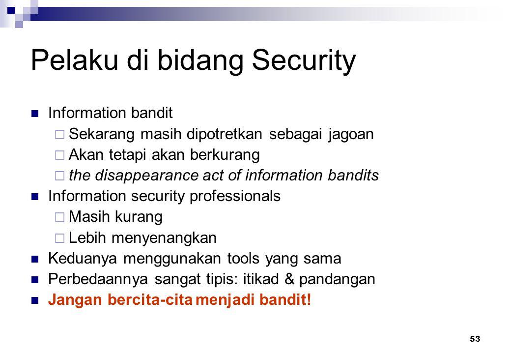 53 Pelaku di bidang Security Information bandit  Sekarang masih dipotretkan sebagai jagoan  Akan tetapi akan berkurang  the disappearance act of in