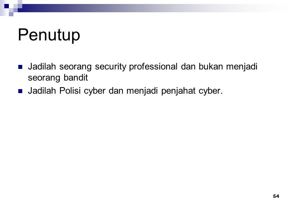 54 Penutup Jadilah seorang security professional dan bukan menjadi seorang bandit Jadilah Polisi cyber dan menjadi penjahat cyber.