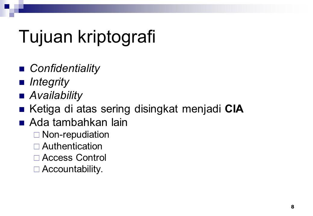 8 Tujuan kriptografi Confidentiality Integrity Availability Ketiga di atas sering disingkat menjadi CIA Ada tambahkan lain  Non-repudiation  Authent