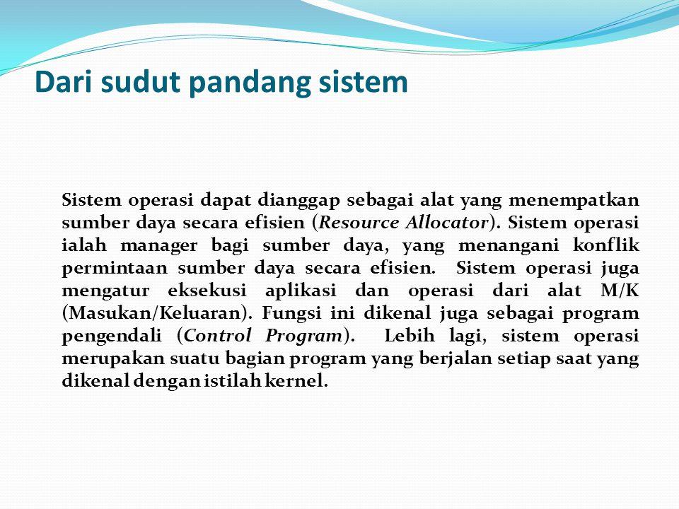 Dari sudut pandang sistem Sistem operasi dapat dianggap sebagai alat yang menempatkan sumber daya secara efisien (Resource Allocator).