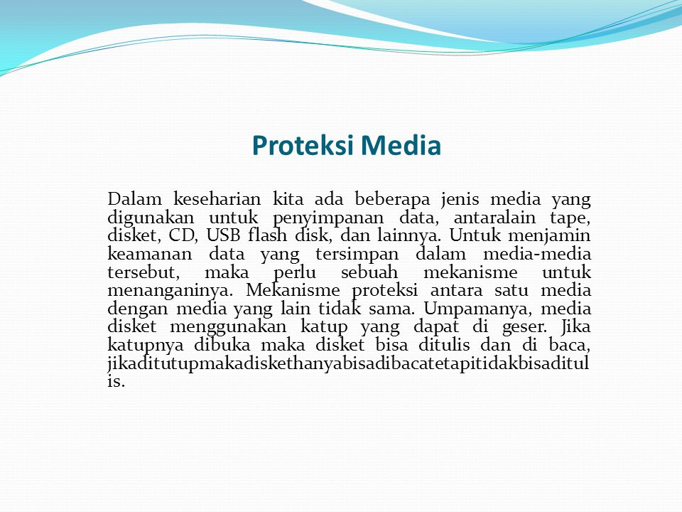 Proteksi Media Dalam keseharian kita ada beberapa jenis media yang digunakan untuk penyimpanan data, antaralain tape, disket, CD, USB flash disk, dan lainnya.