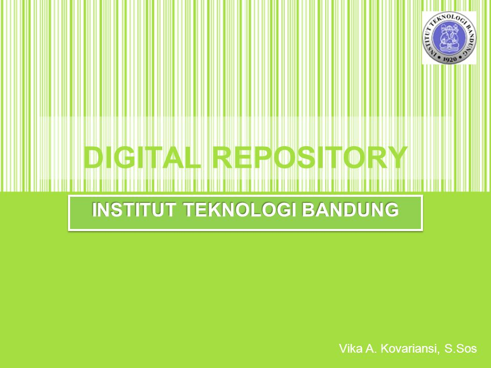 DIGITAL REPOSITORY INSTITUT TEKNOLOGI BANDUNG Vika A. Kovariansi, S.Sos
