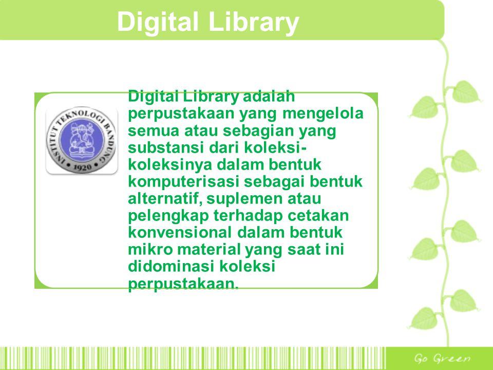 Digital Library Digital Library adalah perpustakaan yang mengelola semua atau sebagian yang substansi dari koleksi- koleksinya dalam bentuk komputeris