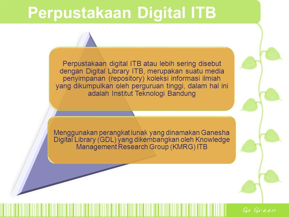 Perpustakaan Digital ITB Perpustakaan digital ITB atau lebih sering disebut dengan Digital Library ITB, merupakan suatu media penyimpanan (repository)