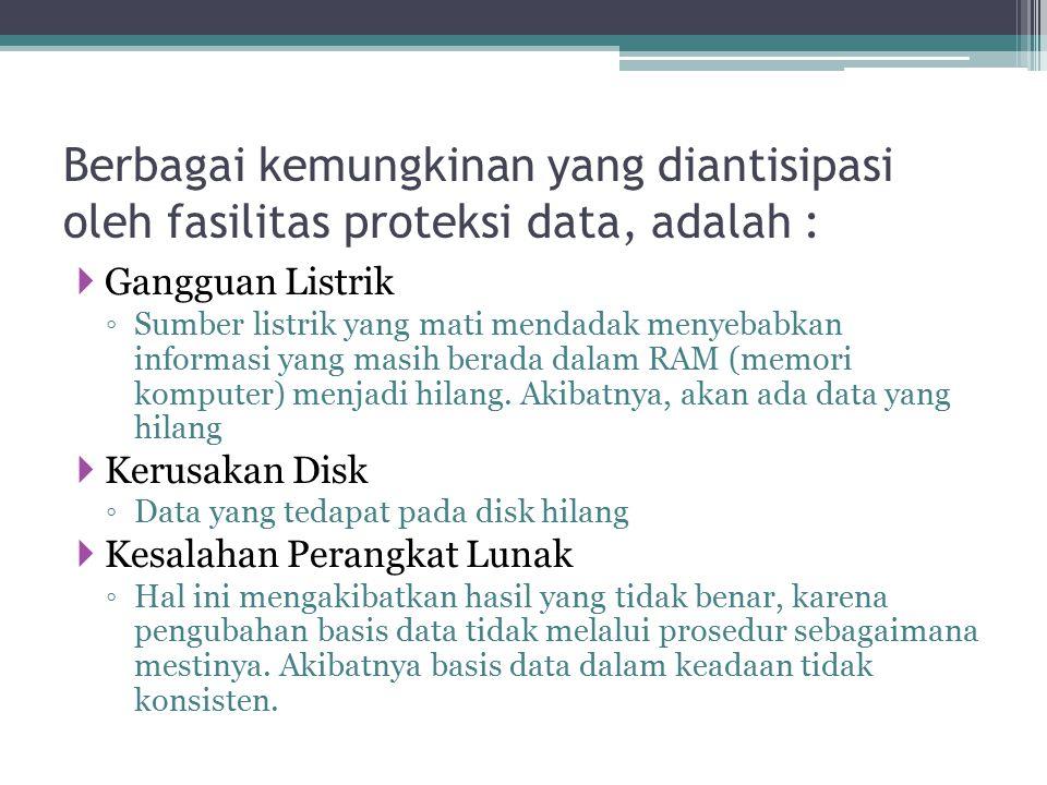 Berbagai kemungkinan yang diantisipasi oleh fasilitas proteksi data, adalah : Pengaksesan oleh orang yang tak berhak ▫Data yang bersifat sentsitif seharusnya hanya boleh diketahui oleh pengguna yang berhak.