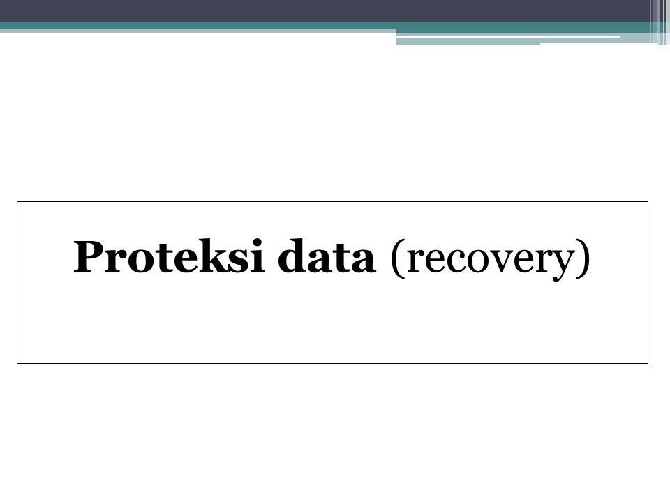 Recovery (Pemulihan) Upaya untuk mengembalikan keadaan basis data pada posisi semula sebelum terjadinya kegagalan.