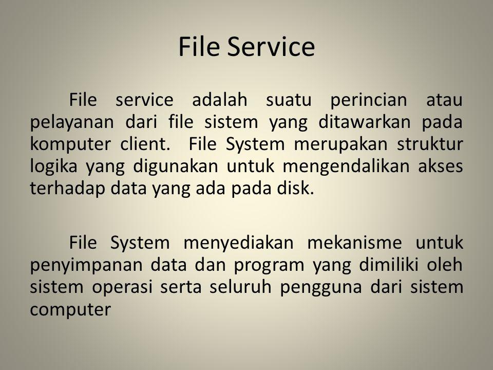 File Service File service adalah suatu perincian atau pelayanan dari file sistem yang ditawarkan pada komputer client. File System merupakan struktur
