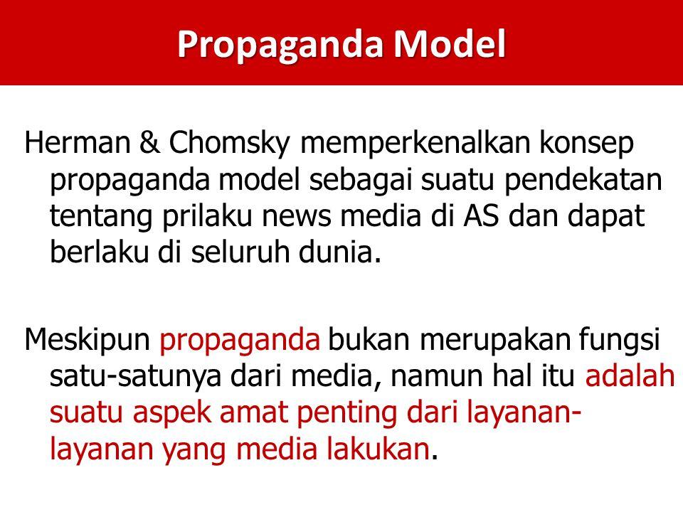 Propaganda Model Herman & Chomsky memperkenalkan konsep propaganda model sebagai suatu pendekatan tentang prilaku news media di AS dan dapat berlaku di seluruh dunia.