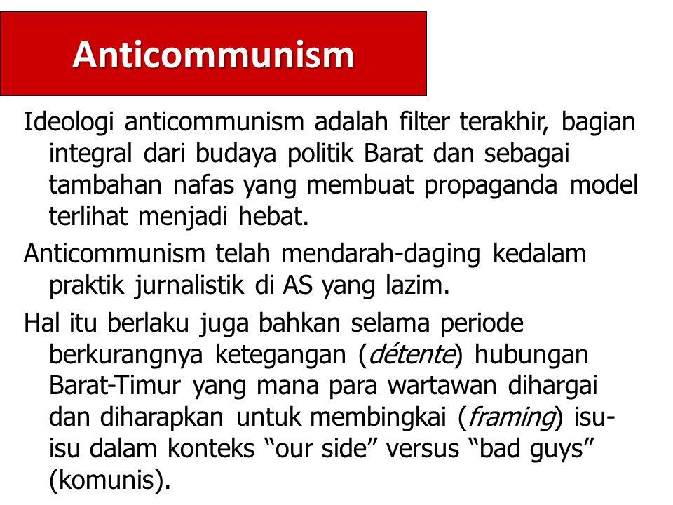 Anticommunism Ideologi anticommunism adalah filter terakhir, bagian integral dari budaya politik Barat dan sebagai tambahan nafas yang membuat propaganda model terlihat menjadi hebat.