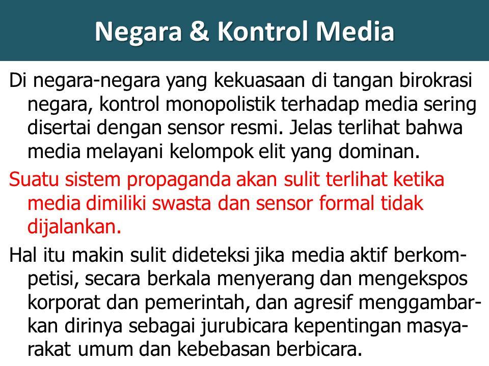 Negara & Kontrol Media Di negara-negara yang kekuasaan di tangan birokrasi negara, kontrol monopolistik terhadap media sering disertai dengan sensor resmi.