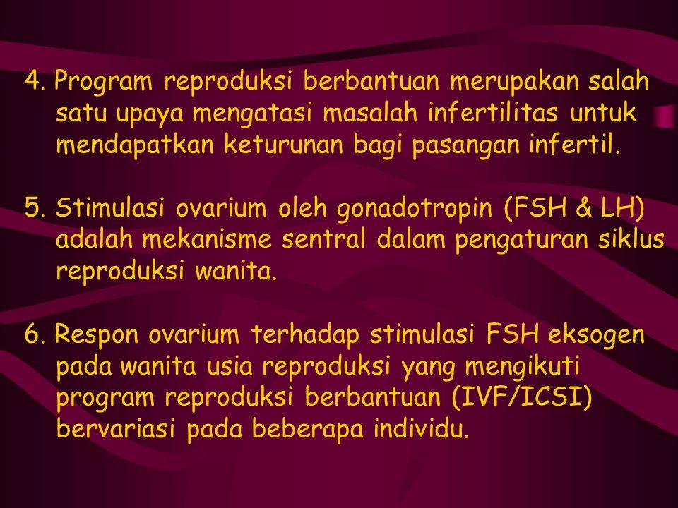 4. Program reproduksi berbantuan merupakan salah satu upaya mengatasi masalah infertilitas untuk mendapatkan keturunan bagi pasangan infertil. 5. Stim