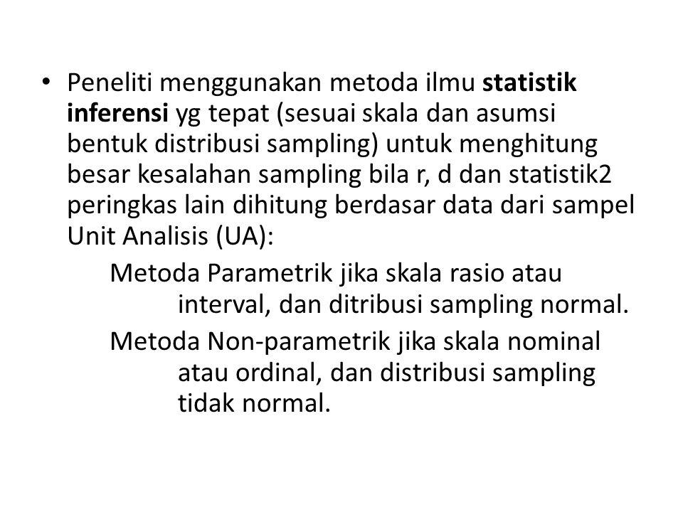 Peneliti menggunakan metoda ilmu statistik inferensi yg tepat (sesuai skala dan asumsi bentuk distribusi sampling) untuk menghitung besar kesalahan sampling bila r, d dan statistik2 peringkas lain dihitung berdasar data dari sampel Unit Analisis (UA): Metoda Parametrik jika skala rasio atau interval, dan ditribusi sampling normal.