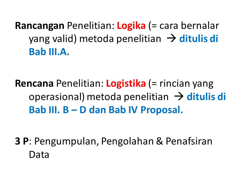 Rancangan Penelitian: Logika (= cara bernalar yang valid) metoda penelitian  ditulis di Bab III.A.