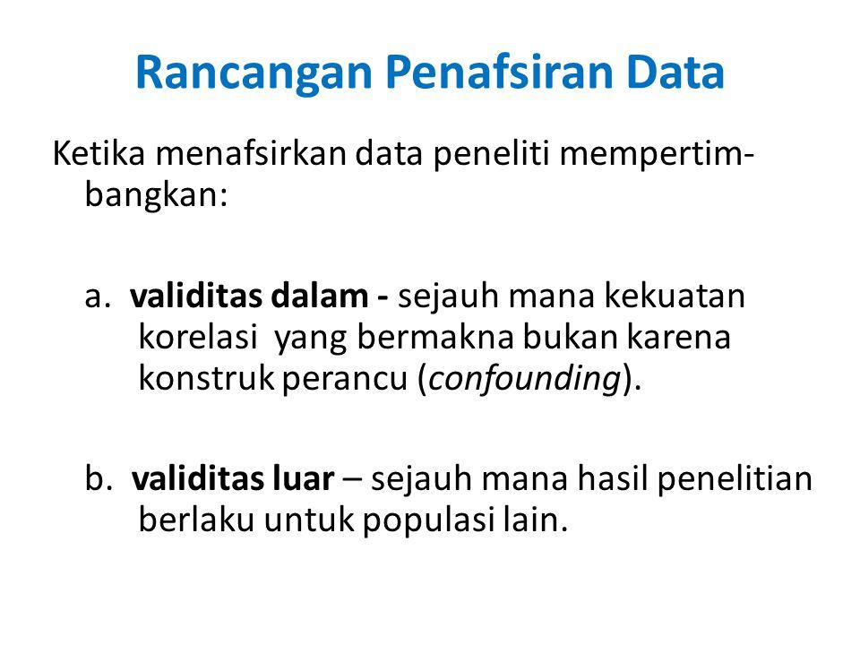 Rancangan Penafsiran Data Ketika menafsirkan data peneliti mempertim- bangkan: a.