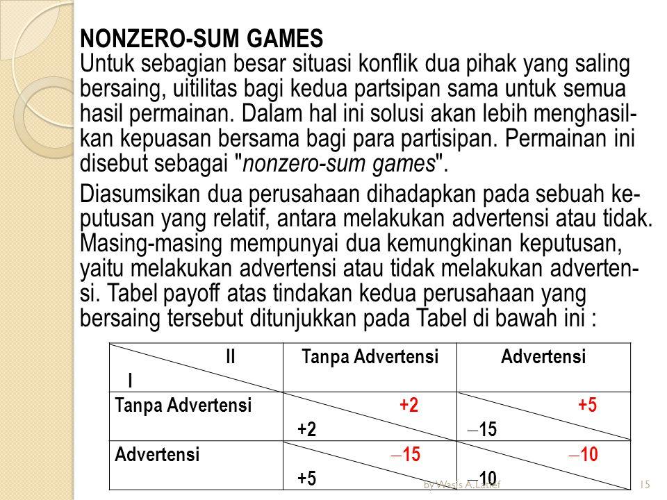 NONZERO-SUM GAMES Untuk sebagian besar situasi konflik dua pihak yang saling bersaing, uitilitas bagi kedua partsipan sama untuk semua hasil permainan