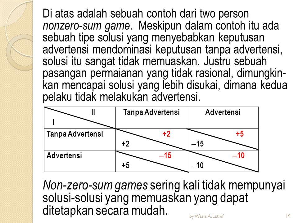 Di atas adalah sebuah contoh dari two person nonzero-sum game. Meskipun dalam contoh itu ada sebuah tipe solusi yang menyebabkan keputusan advertensi