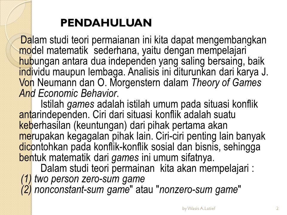 TWO PERSON ZERO-SUM GAMES Pada kasus two person zero-sum game, kepentingan dua pesaing yang berlawanan.