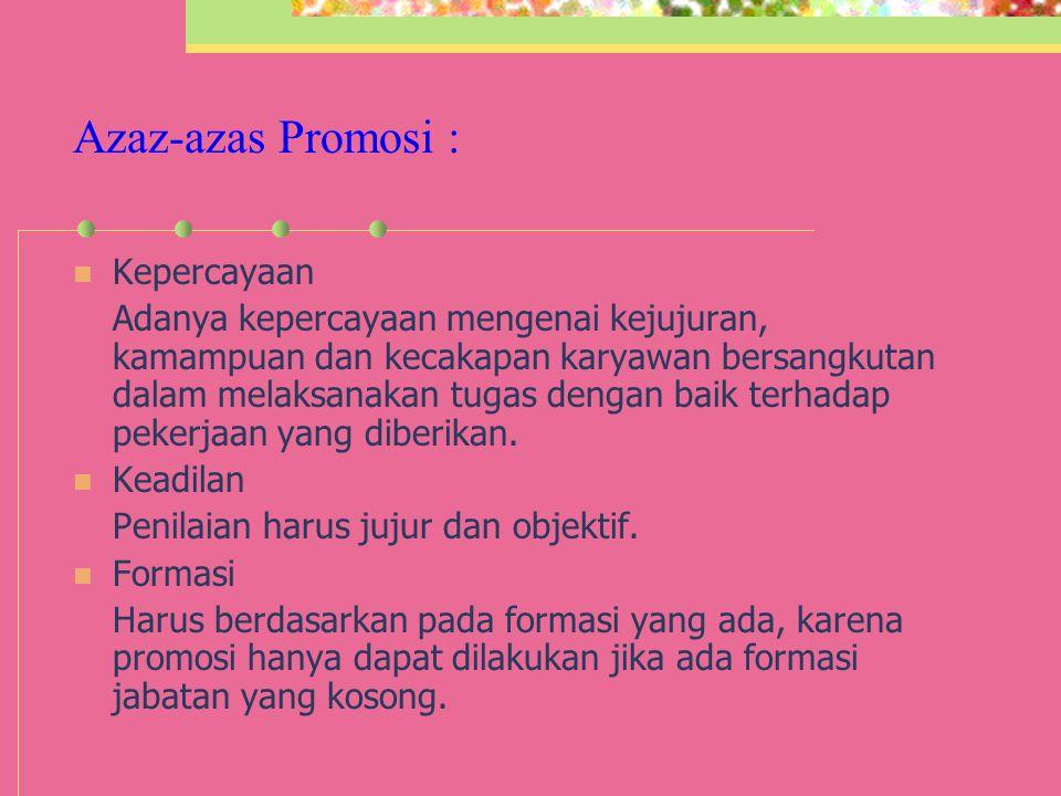 Azaz-azas Promosi : Kepercayaan Adanya kepercayaan mengenai kejujuran, kamampuan dan kecakapan karyawan bersangkutan dalam melaksanakan tugas dengan baik terhadap pekerjaan yang diberikan.