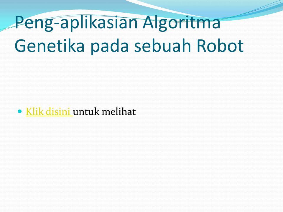 Peng-aplikasian Algoritma Genetika pada sebuah Robot Klik disini untuk melihat Klik disini