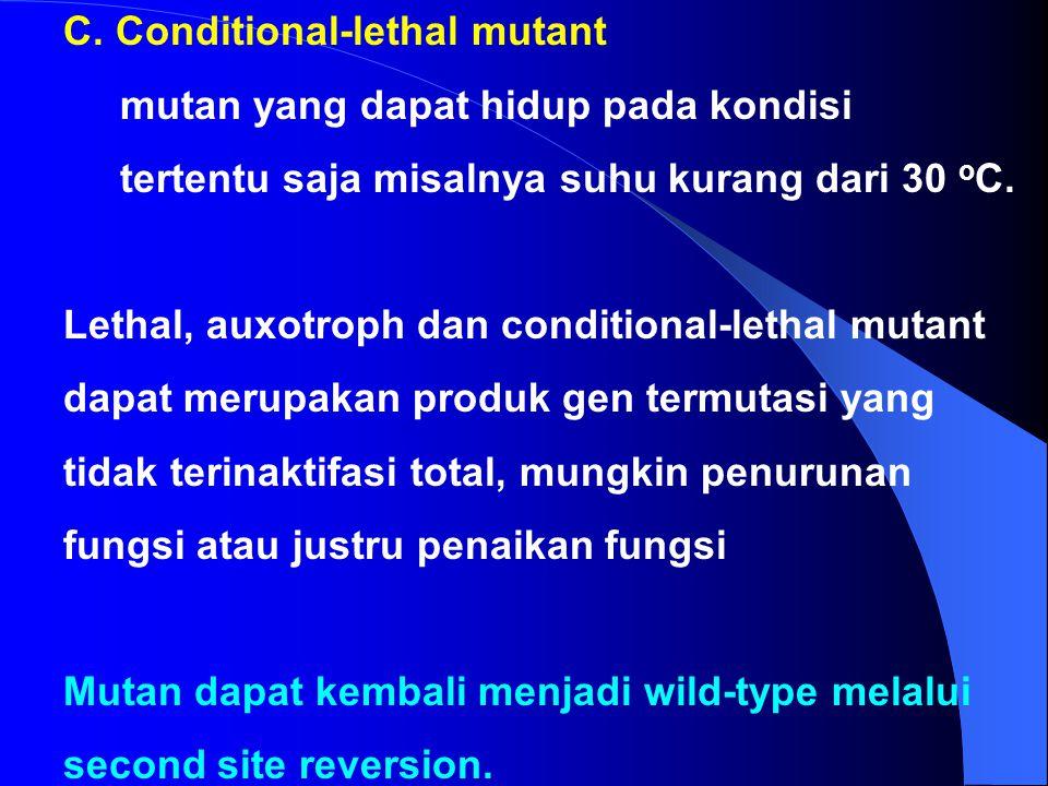 4. Mutasi pada tingkat organisme a. Lethal mutation Mutasi yang menyebabkan kematian sel atau organisme b. Auxotrophic mutant Mutan yang kehilangan ke