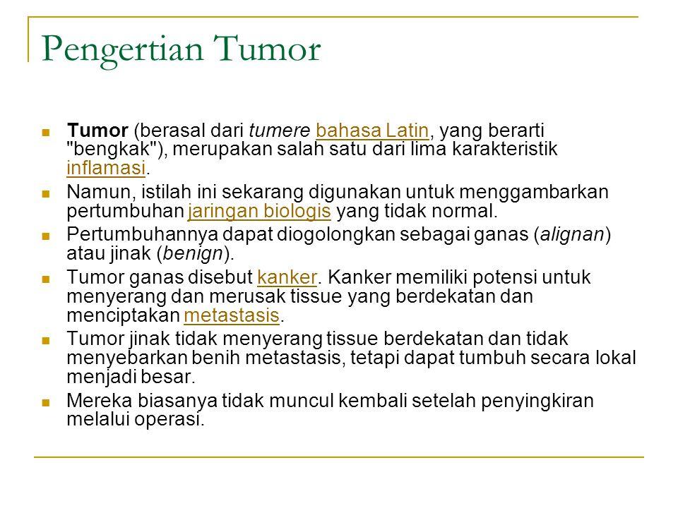 Pengertian Tumor Tumor (berasal dari tumere bahasa Latin, yang berarti