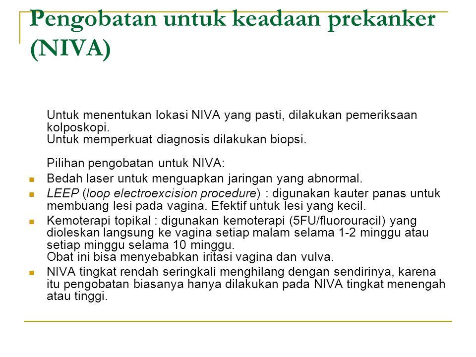 Pengobatan untuk keadaan prekanker (NIVA) Untuk menentukan lokasi NIVA yang pasti, dilakukan pemeriksaan kolposkopi. Untuk memperkuat diagnosis dilaku