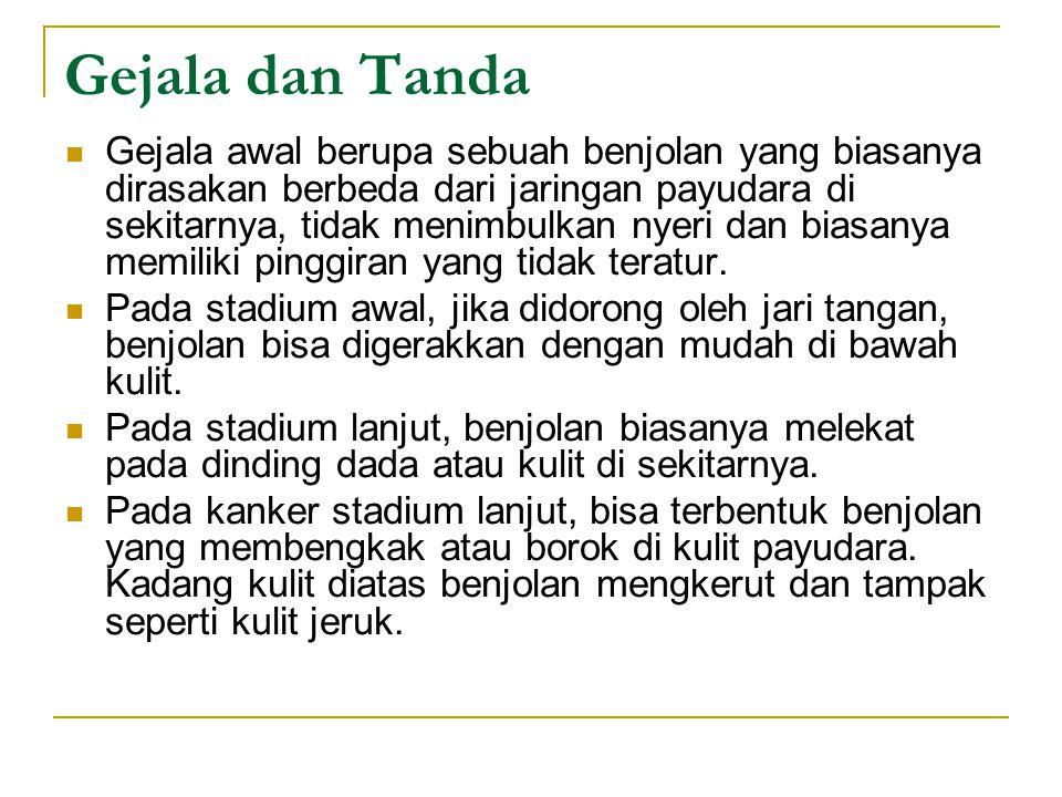 Gejala dan Tanda Gejala awal berupa sebuah benjolan yang biasanya dirasakan berbeda dari jaringan payudara di sekitarnya, tidak menimbulkan nyeri dan