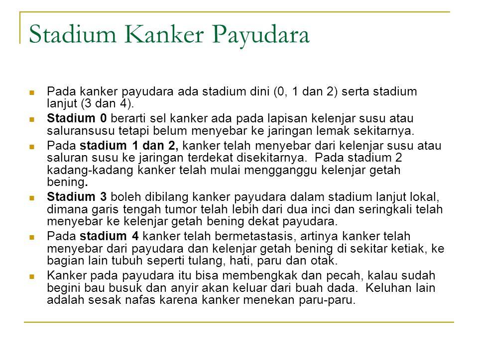 Stadium Kanker Payudara Pada kanker payudara ada stadium dini (0, 1 dan 2) serta stadium lanjut (3 dan 4). Stadium 0 berarti sel kanker ada pada lapis