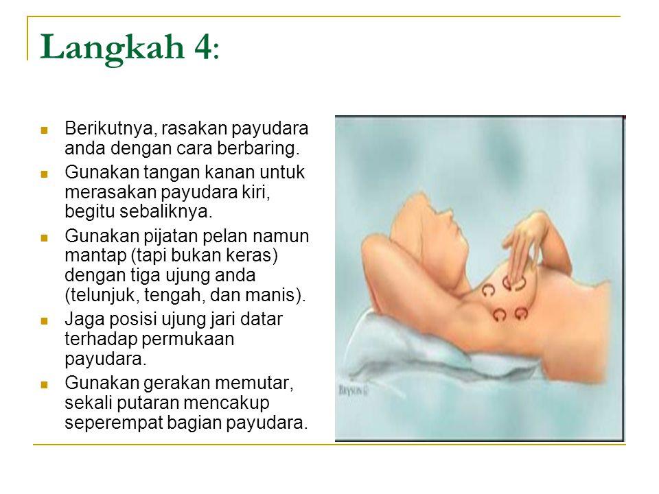 Langkah 4: Berikutnya, rasakan payudara anda dengan cara berbaring. Gunakan tangan kanan untuk merasakan payudara kiri, begitu sebaliknya. Gunakan pij