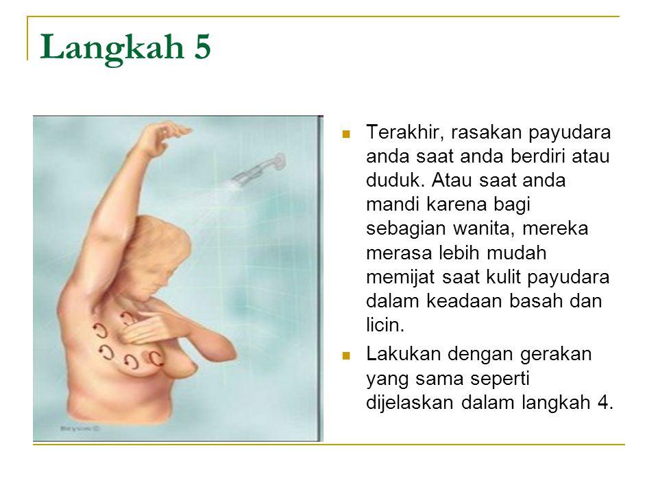 Langkah 5 Terakhir, rasakan payudara anda saat anda berdiri atau duduk. Atau saat anda mandi karena bagi sebagian wanita, mereka merasa lebih mudah me