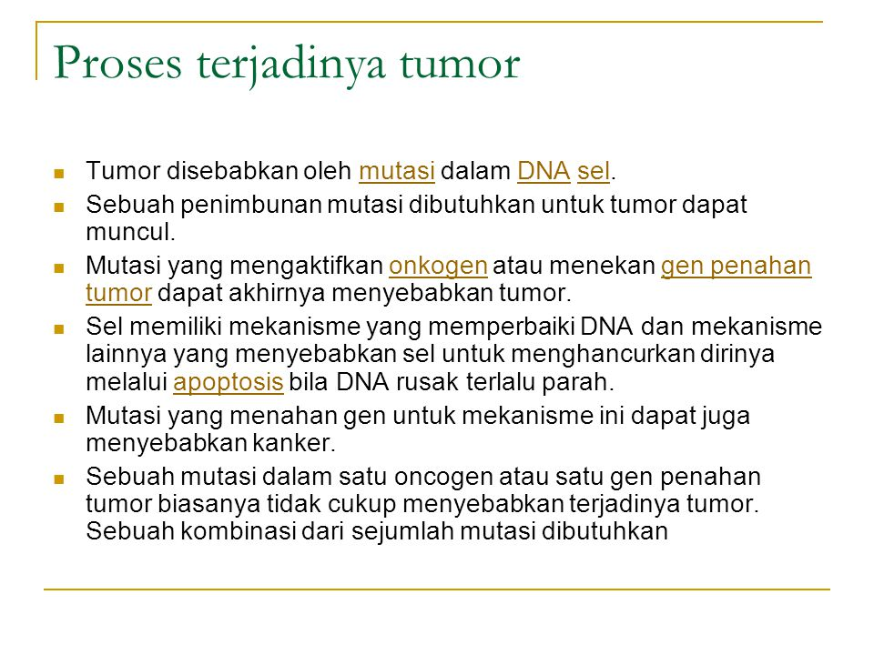 Proses terjadinya tumor Tumor disebabkan oleh mutasi dalam DNA sel.mutasiDNAsel Sebuah penimbunan mutasi dibutuhkan untuk tumor dapat muncul. Mutasi y