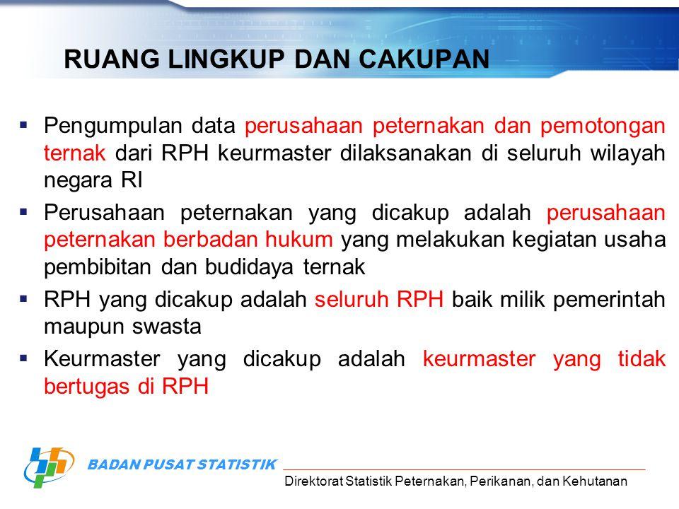 Direktorat Statistik Peternakan, Perikanan, dan Kehutanan BADAN PUSAT STATISTIK RUANG LINGKUP DAN CAKUPAN  Pengumpulan data perusahaan peternakan dan