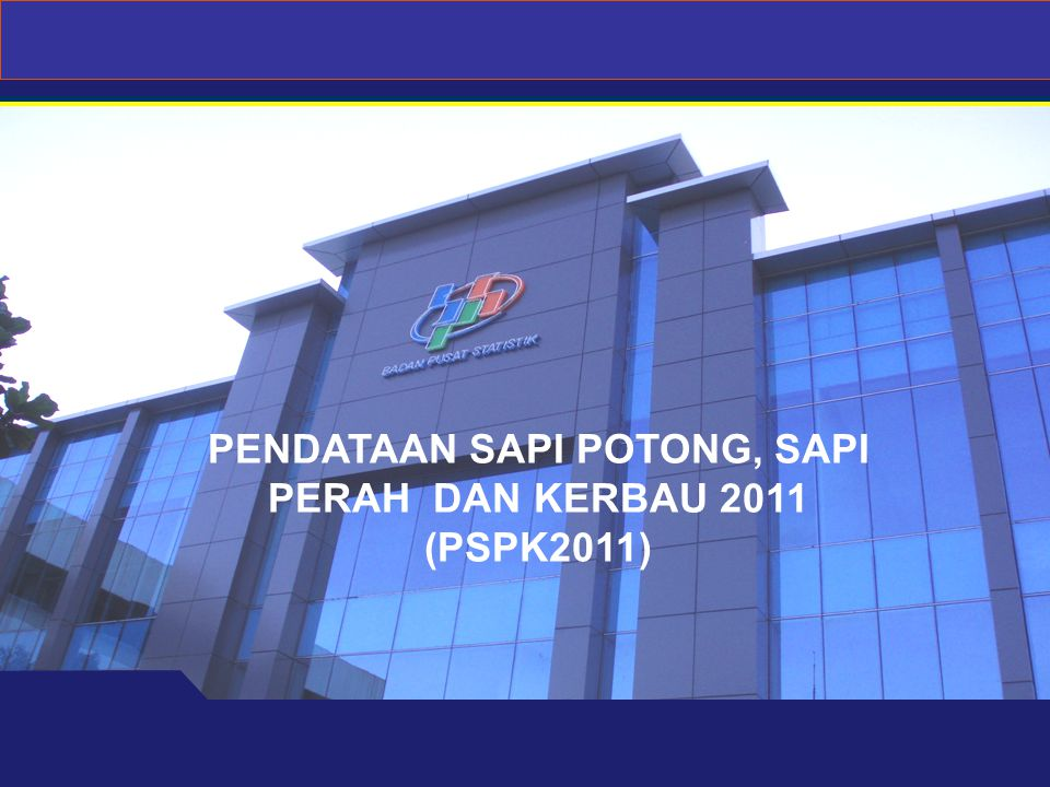 PENDATAAN SAPI POTONG, SAPI PERAH DAN KERBAU 2011 (PSPK2011)