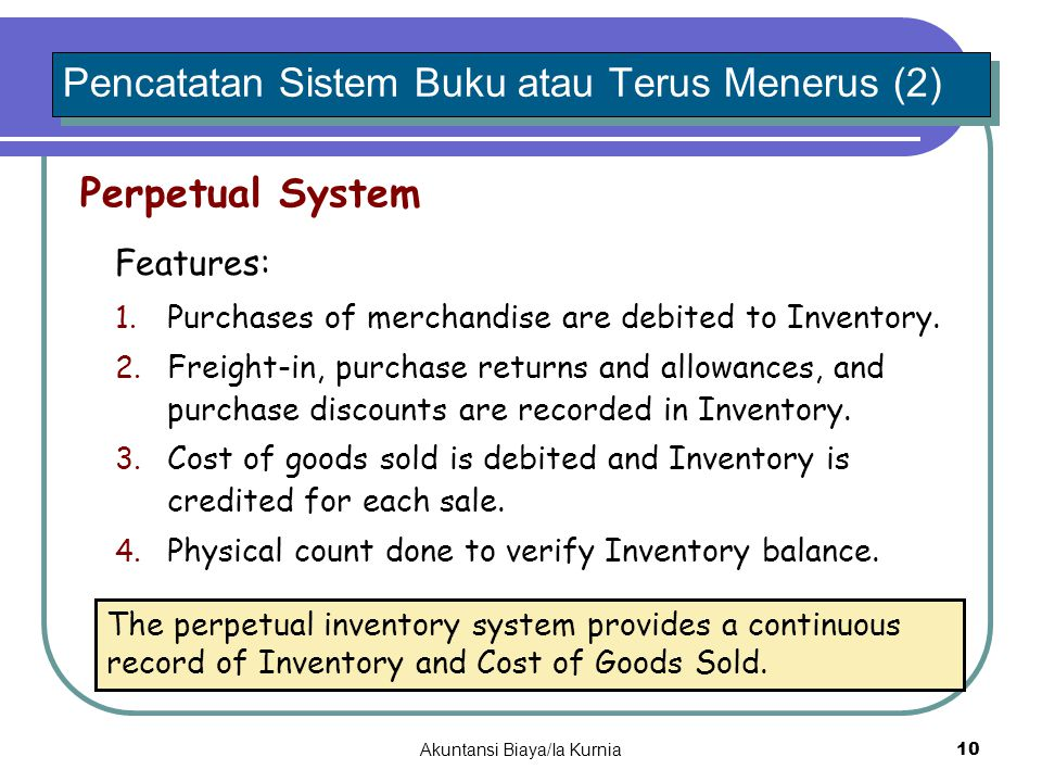 Features: Pencatatan Sistem Buku atau Terus Menerus (2) Perpetual System 1. Purchases of merchandise are debited to Inventory. 2. Freight-in, purchase