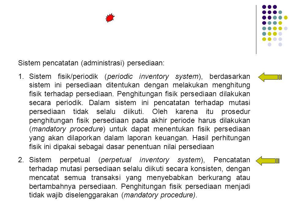 Sistem pencatatan (administrasi) persediaan: 1.Sistem fisik/periodik (periodic inventory system), berdasarkan sistem ini persediaan ditentukan dengan