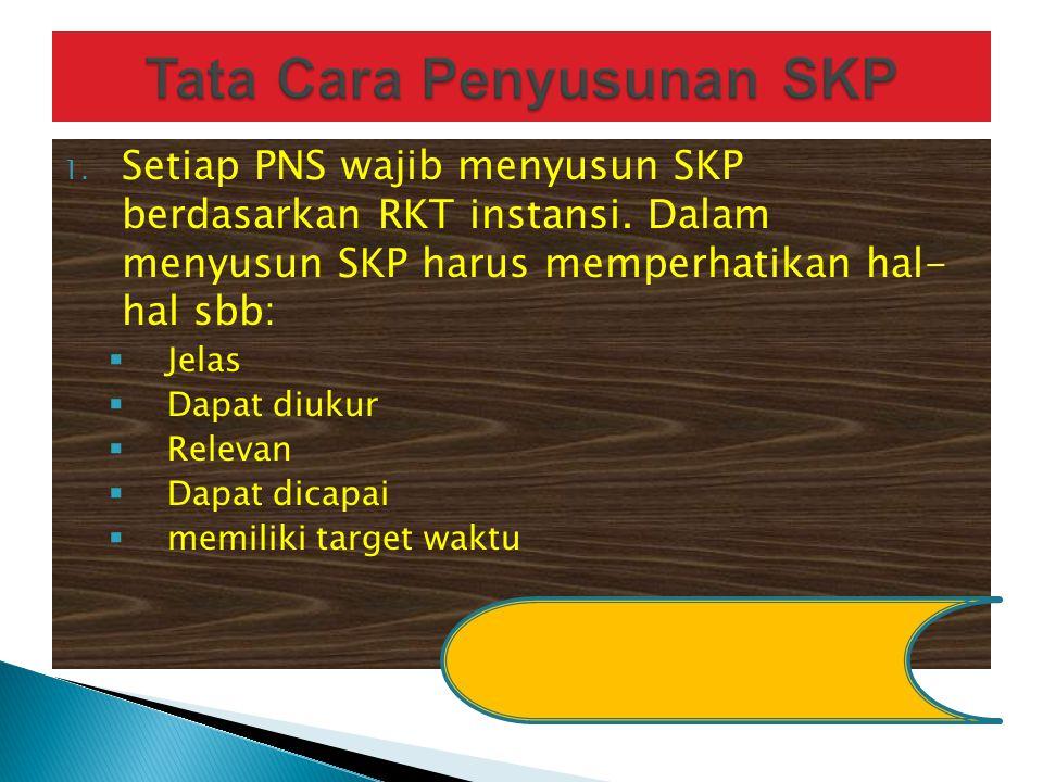 1. Setiap PNS wajib menyusun SKP berdasarkan RKT instansi. Dalam menyusun SKP harus memperhatikan hal- hal sbb:  Jelas  Dapat diukur  Relevan  Dap