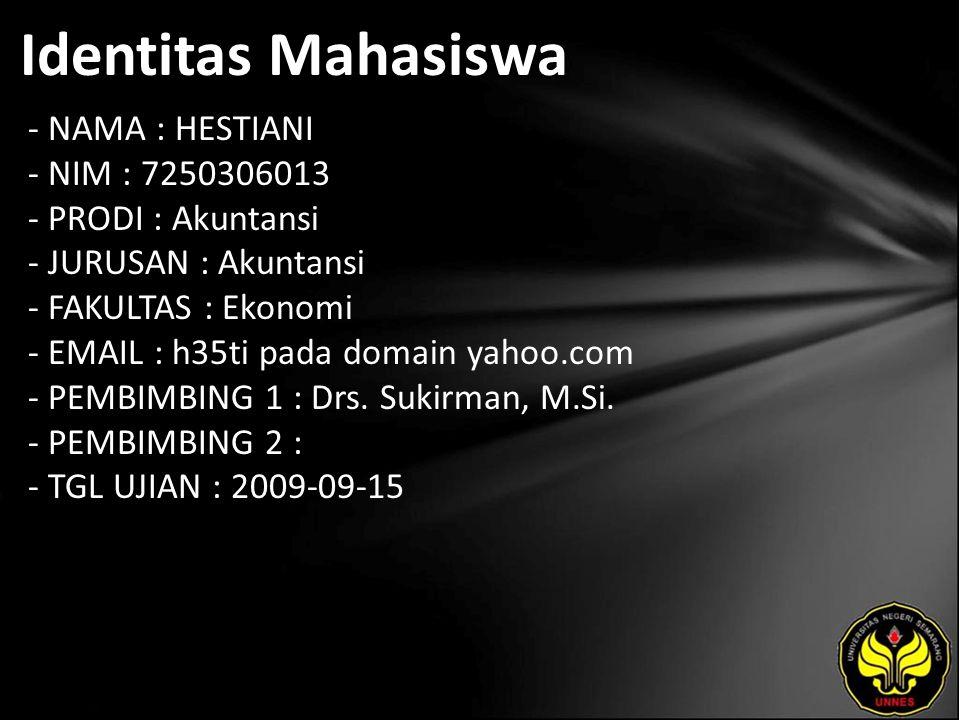 Identitas Mahasiswa - NAMA : HESTIANI - NIM : 7250306013 - PRODI : Akuntansi - JURUSAN : Akuntansi - FAKULTAS : Ekonomi - EMAIL : h35ti pada domain yahoo.com - PEMBIMBING 1 : Drs.