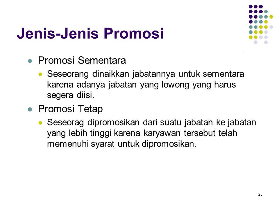 23 Jenis-Jenis Promosi Promosi Sementara Seseorang dinaikkan jabatannya untuk sementara karena adanya jabatan yang lowong yang harus segera diisi. Pro