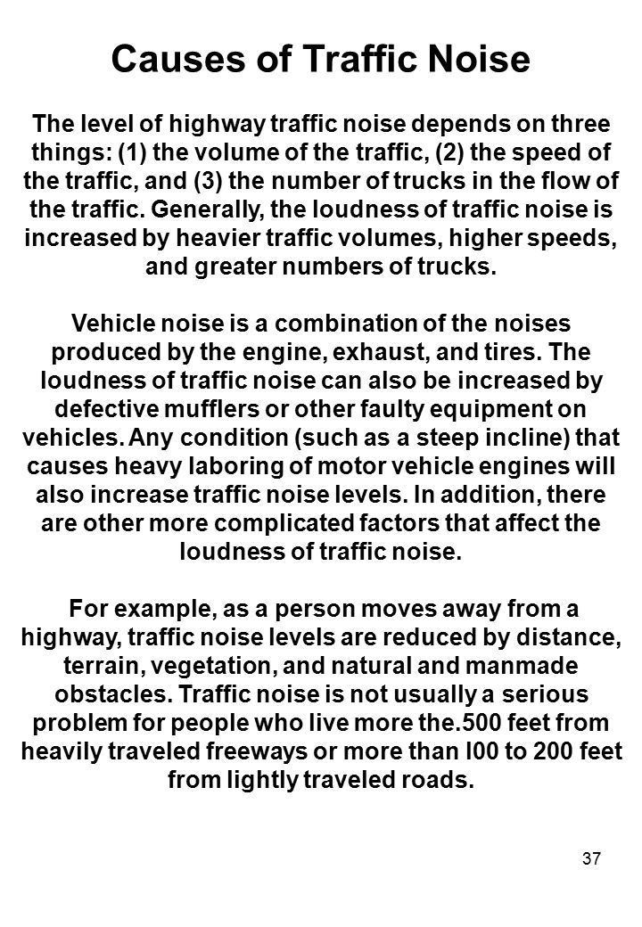 37 Causes of Traffic Noise The level of highway traffic noise depends on three things: (1) the volume of the traffic, (2) the speed of the traffic, an