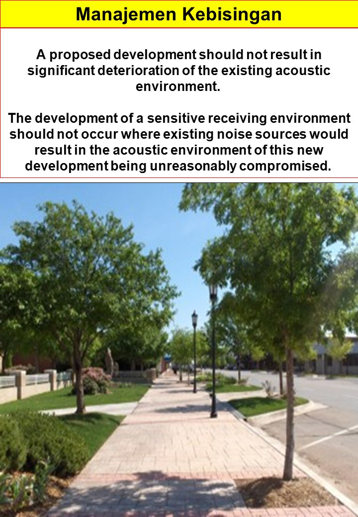 A proposed development should not result in significant deterioration of the existing acoustic environment. The development of a sensitive receiving e