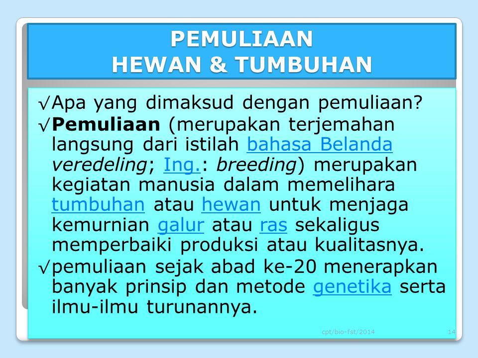 PEMULIAAN HEWAN & TUMBUHAN √ Apa yang dimaksud dengan pemuliaan? √ Pemuliaan (merupakan terjemahan langsung dari istilah bahasa Belanda veredeling; In
